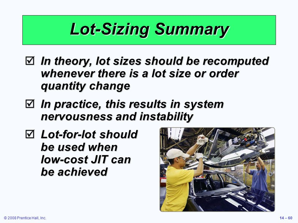 Lot-Sizing Summary In theory, lot sizes should be recomputed whenever there is a lot size or order quantity change.