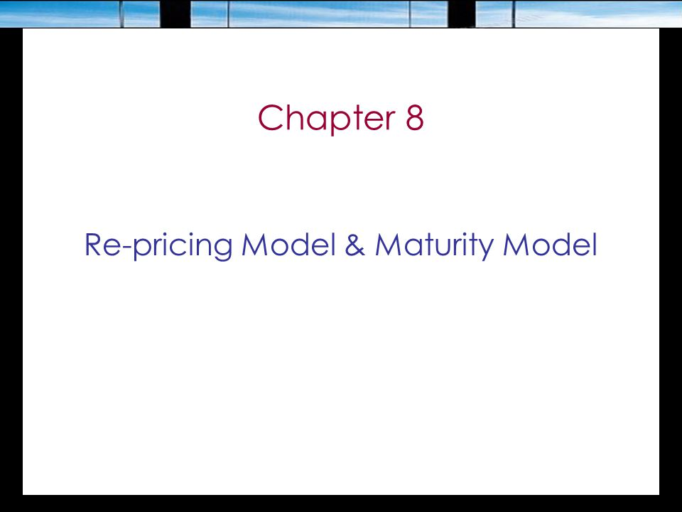 Re-pricing Model & Maturity Model