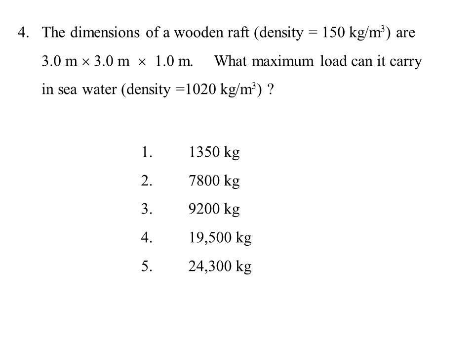 The dimensions of a wooden raft (density = 150 kg/m3) are 3. 0 m  3
