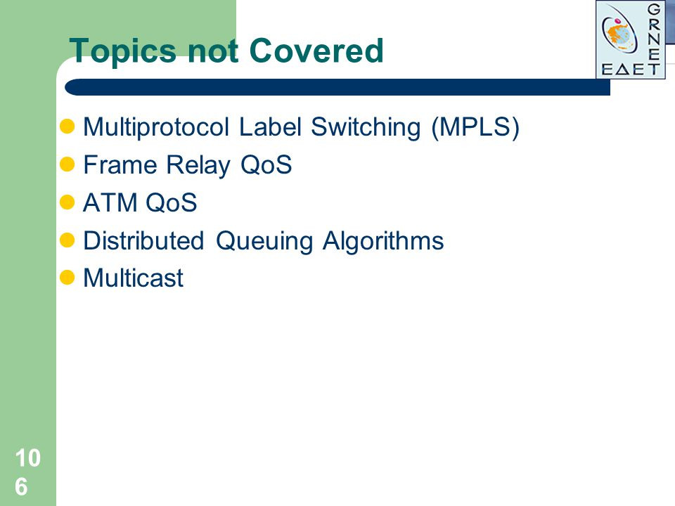 Topics not Covered Multiprotocol Label Switching (MPLS)