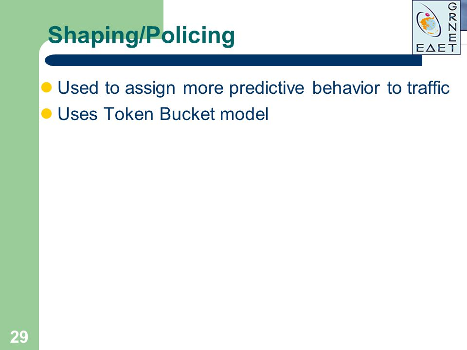 Shaping/Policing Used to assign more predictive behavior to traffic