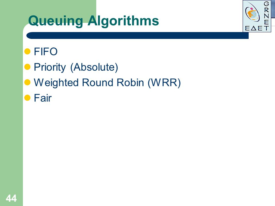 Queuing Algorithms FIFO Priority (Absolute) Weighted Round Robin (WRR)