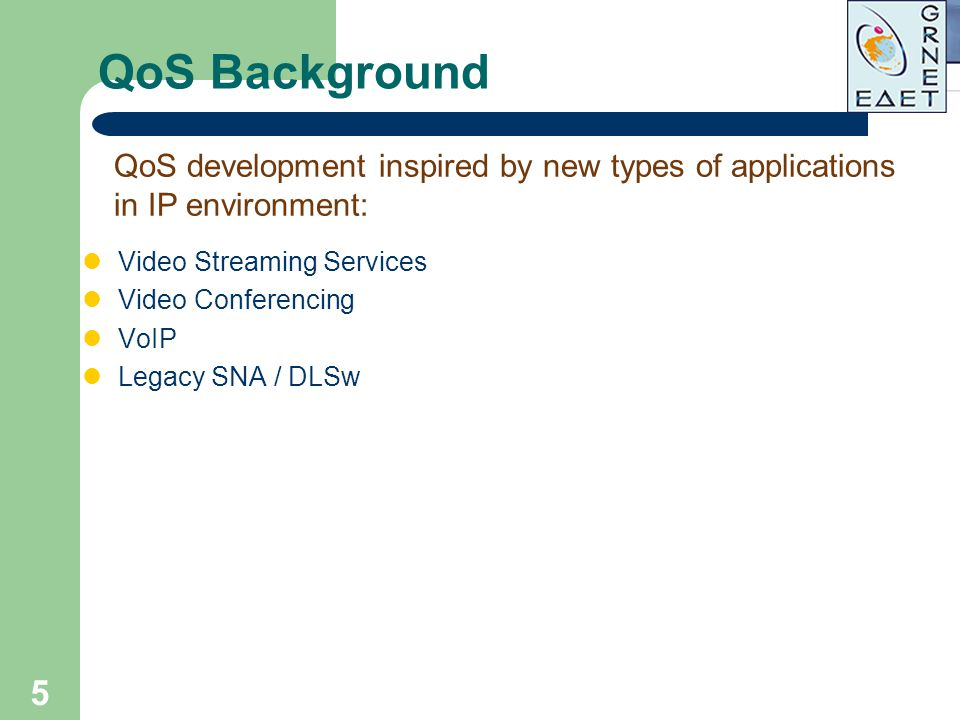 QoS Background QoS development inspired by new types of applications in IP environment: Video Streaming Services.