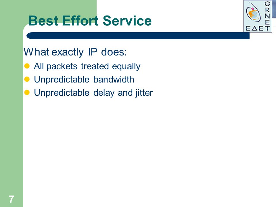 Best Effort Service What exactly IP does: All packets treated equally