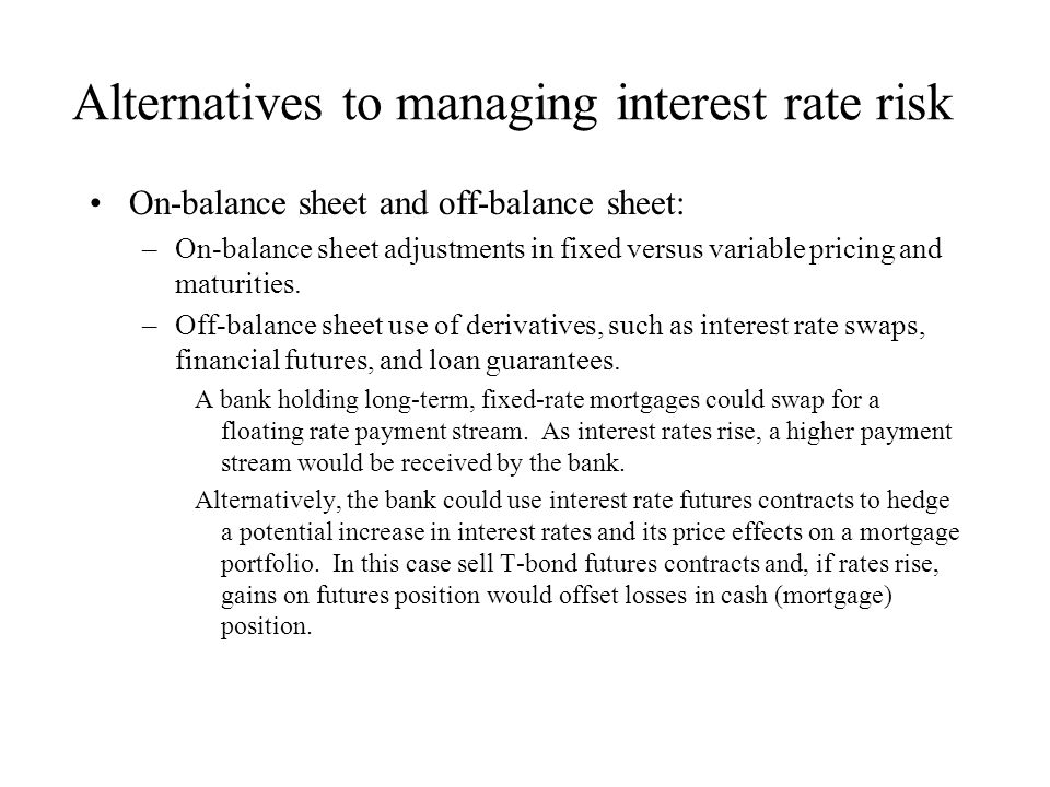 Alternatives to managing interest rate risk
