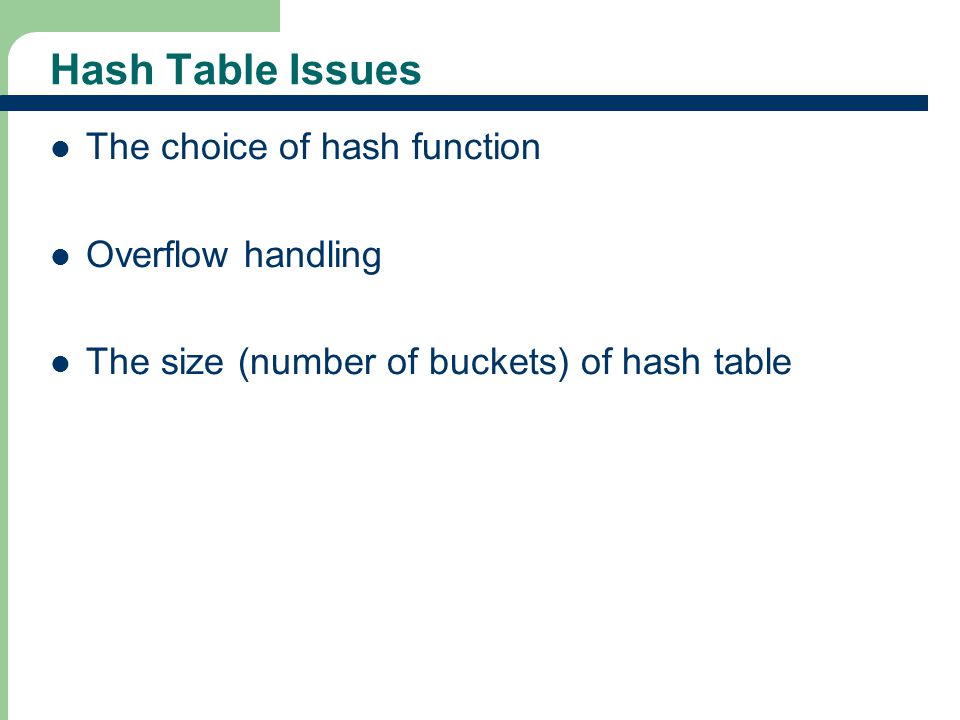Hash Table Issues The choice of hash function Overflow handling