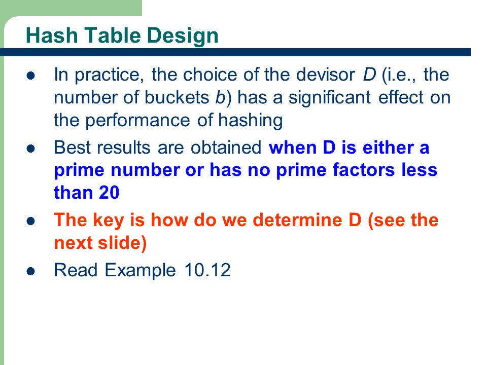 Hash Table Design In practice, the choice of the devisor D (i.e., the number of buckets b) has a significant effect on the performance of hashing.