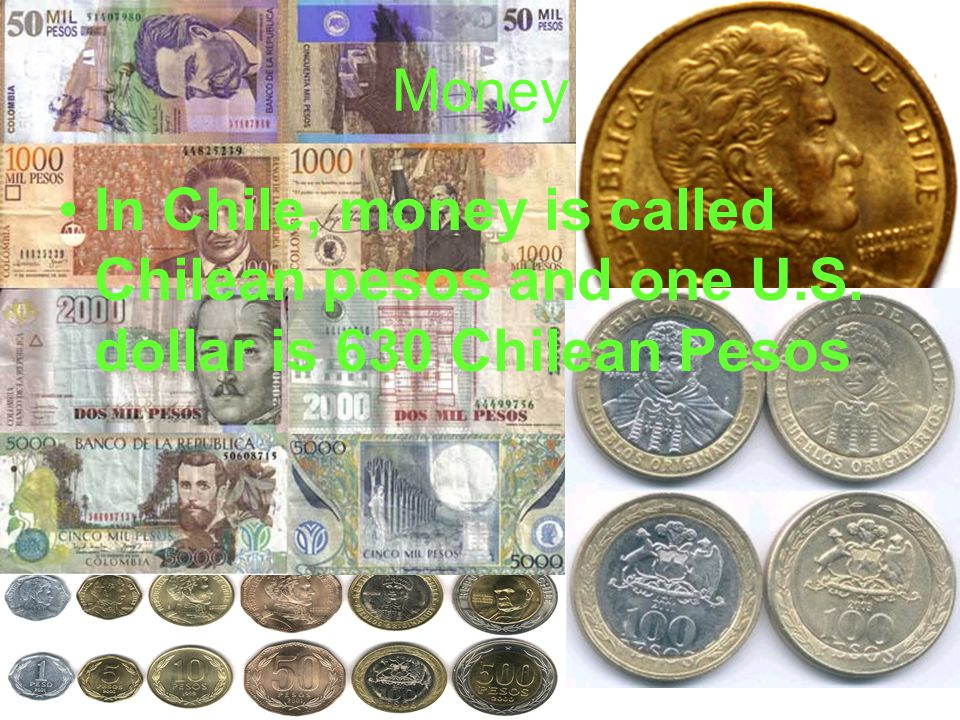 Money In Chile, money is called Chilean pesos and one U.S. dollar is 630 Chilean Pesos
