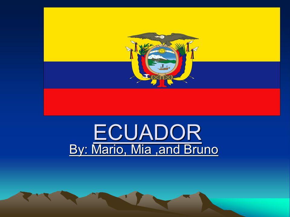 ECUADOR By: Mario, Mia ,and Bruno