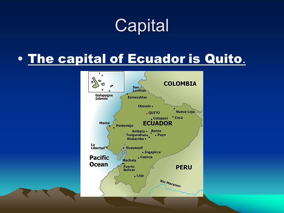 Capital The capital of Ecuador is Quito.