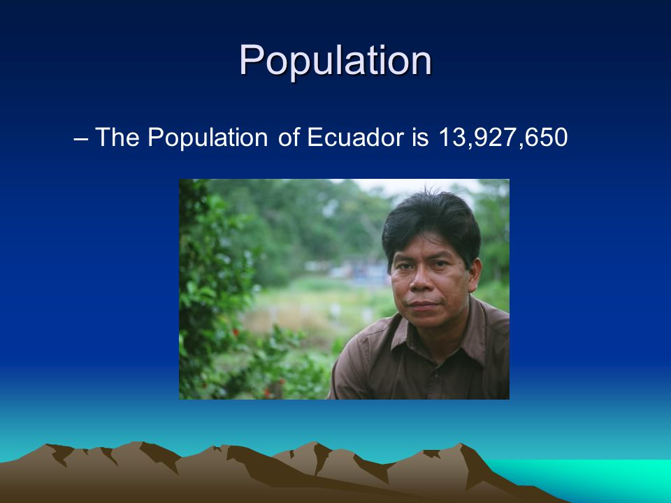 Population The Population of Ecuador is 13,927,650