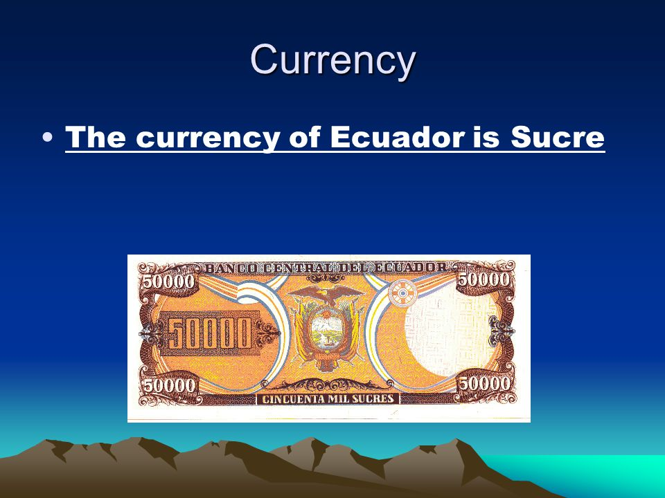 Currency The currency of Ecuador is Sucre
