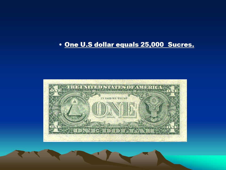 One U.S dollar equals 25,000 Sucres.