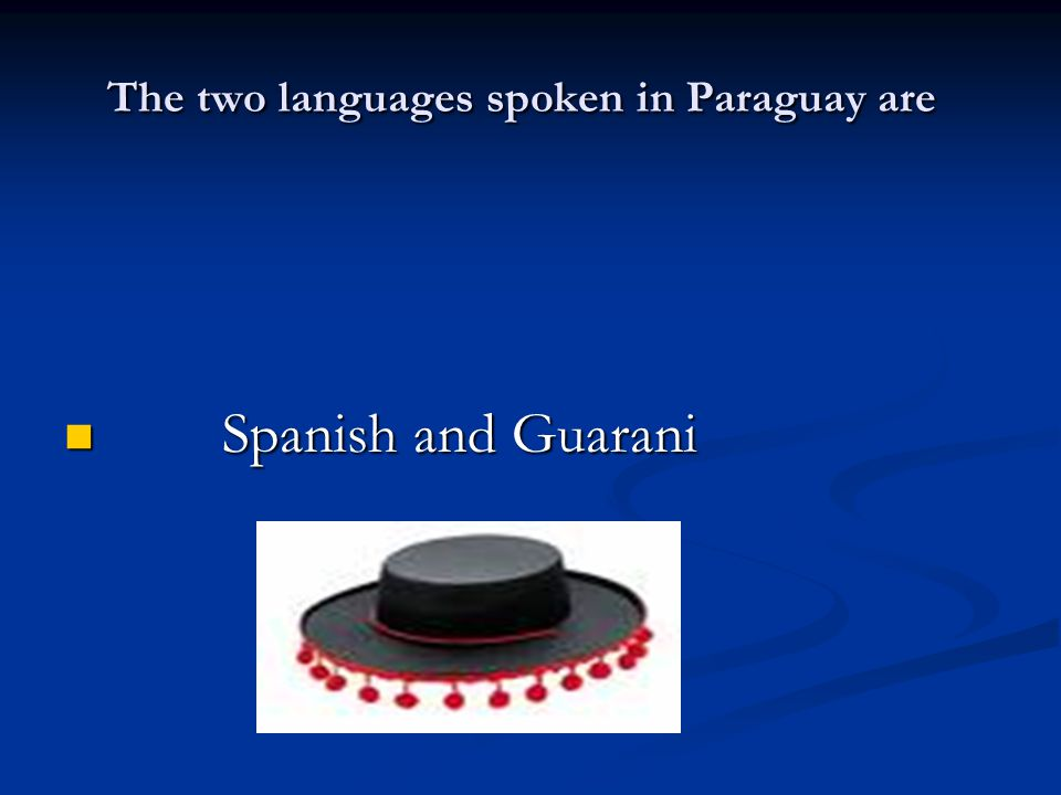 The two languages spoken in Paraguay are