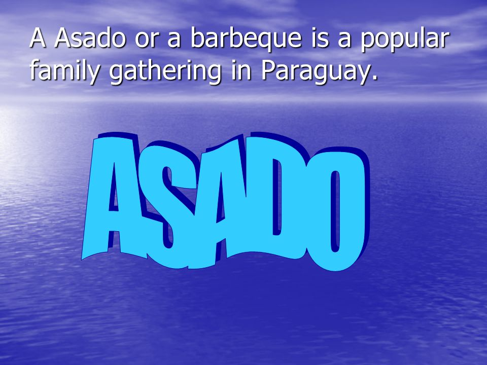 A Asado or a barbeque is a popular family gathering in Paraguay.