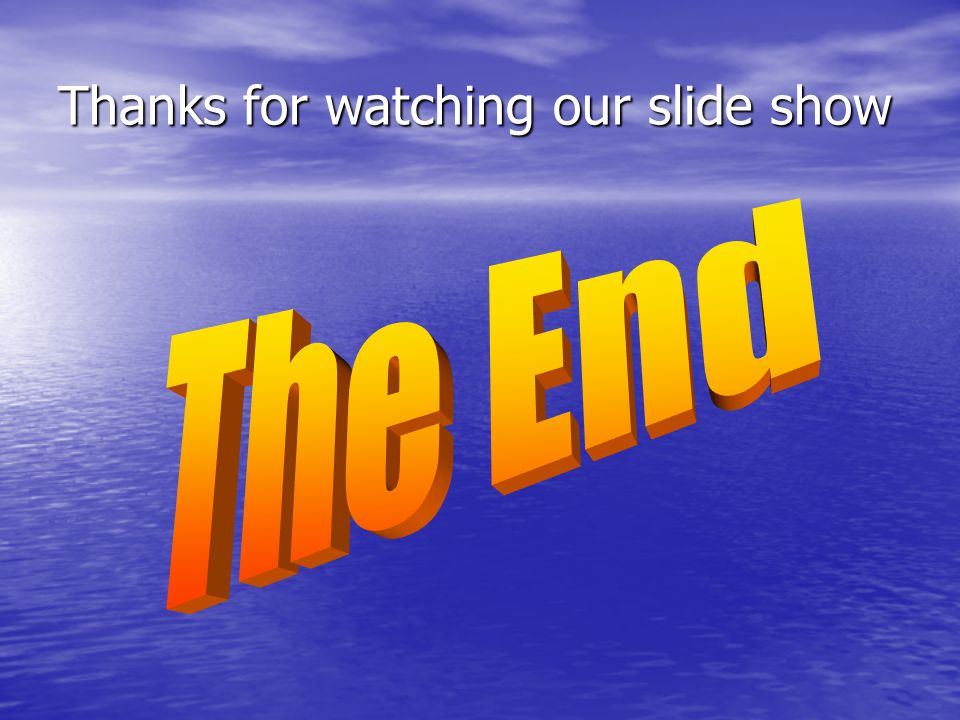 Thanks for watching our slide show