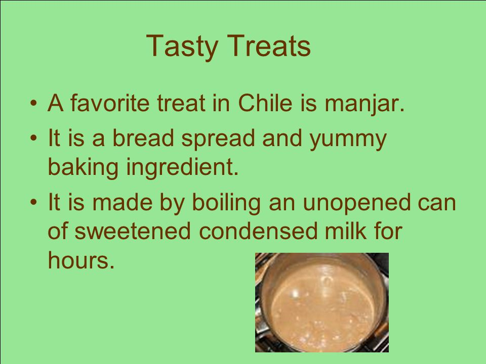 Tasty Treats A favorite treat in Chile is manjar.