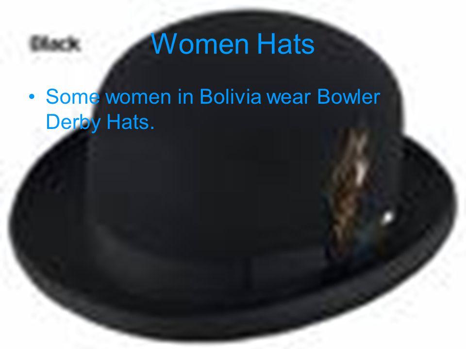 Women Hats Some women in Bolivia wear Bowler Derby Hats.