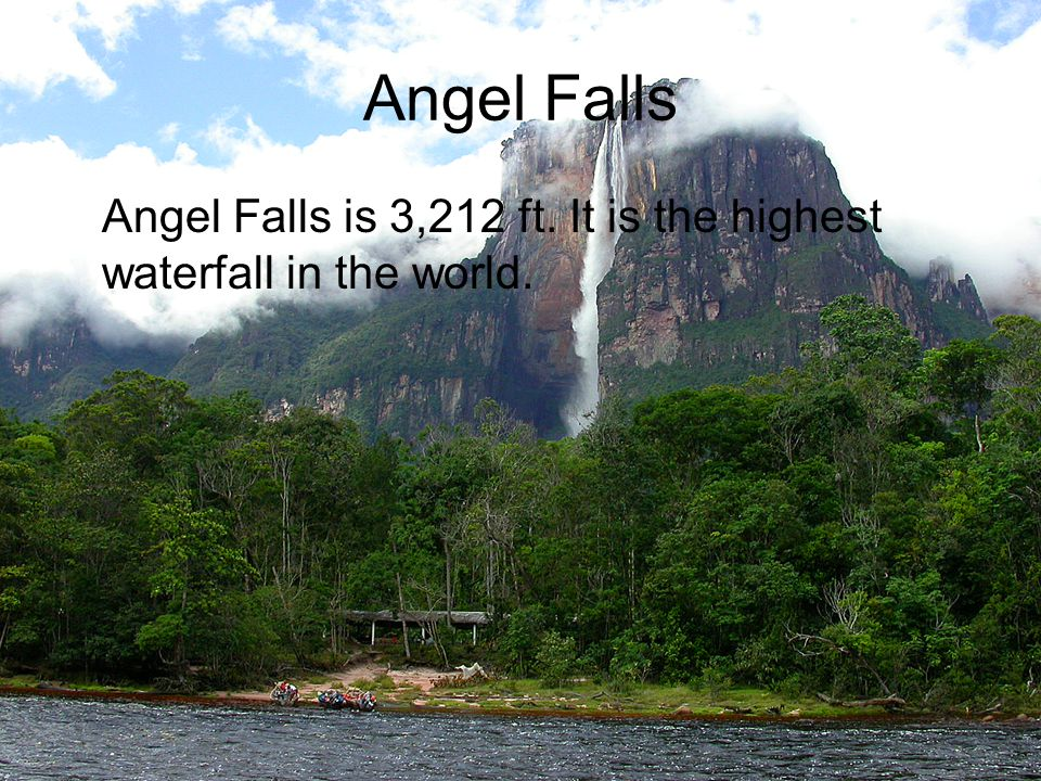 Angel Falls Angel Falls is 3,212 ft. It is the highest waterfall in the world.