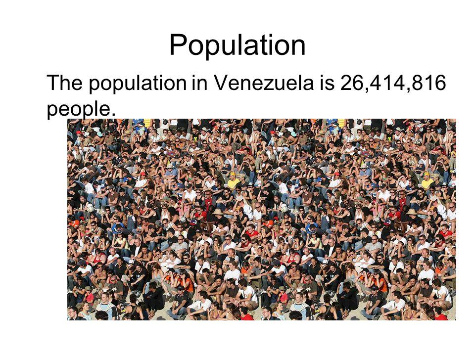 Population The population in Venezuela is 26,414,816 people.