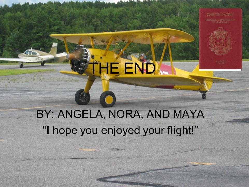 BY: ANGELA, NORA, AND MAYA I hope you enjoyed your flight!