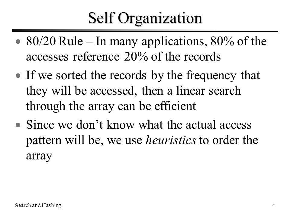 Self Organization 80/20 Rule – In many applications, 80% of the accesses reference 20% of the records.