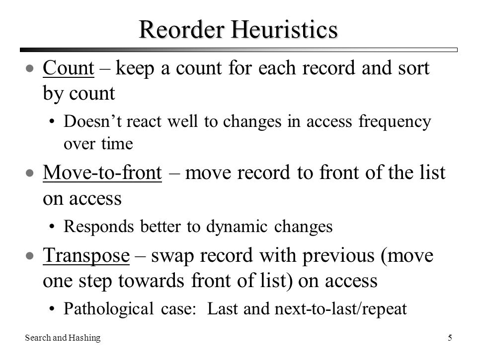 Reorder Heuristics Count – keep a count for each record and sort by count. Doesn't react well to changes in access frequency over time.