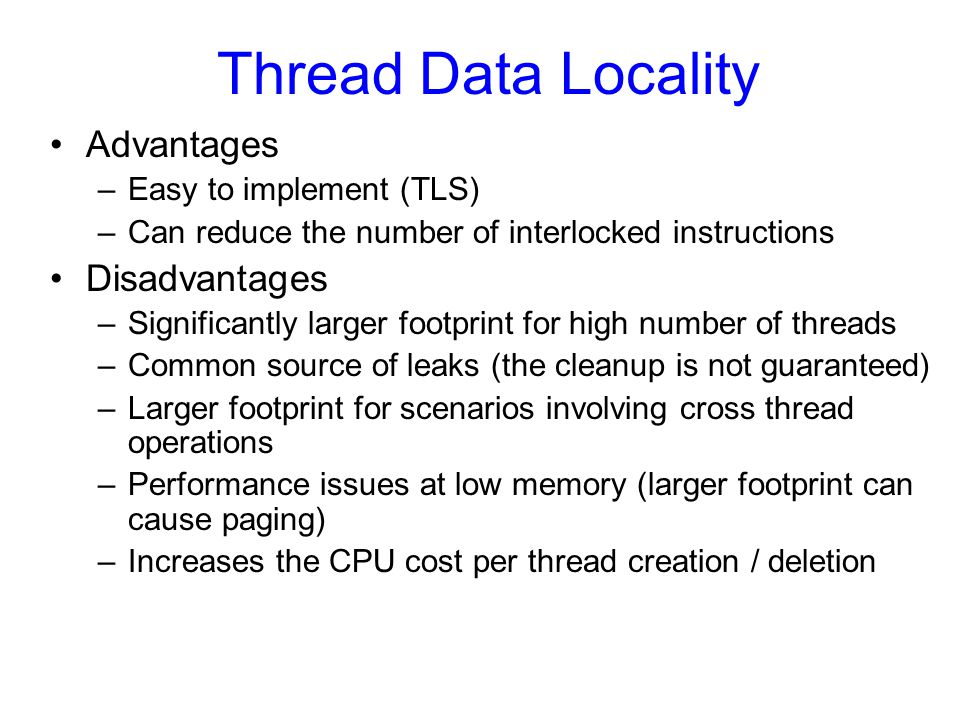 Thread Data Locality Advantages Disadvantages Easy to implement (TLS)