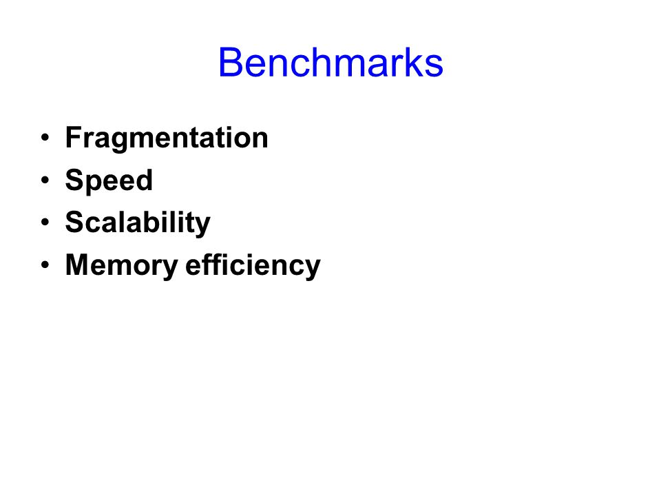 Benchmarks Fragmentation Speed Scalability Memory efficiency