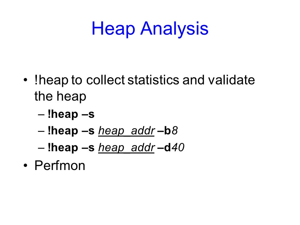 Heap Analysis !heap to collect statistics and validate the heap