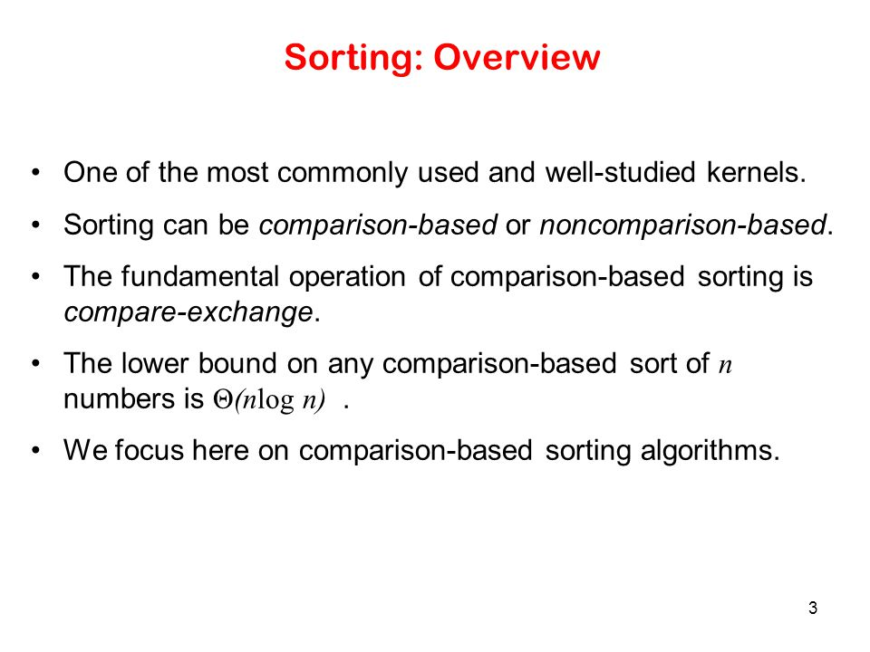 Sorting: Overview One of the most commonly used and well-studied kernels. Sorting can be comparison-based or noncomparison-based.
