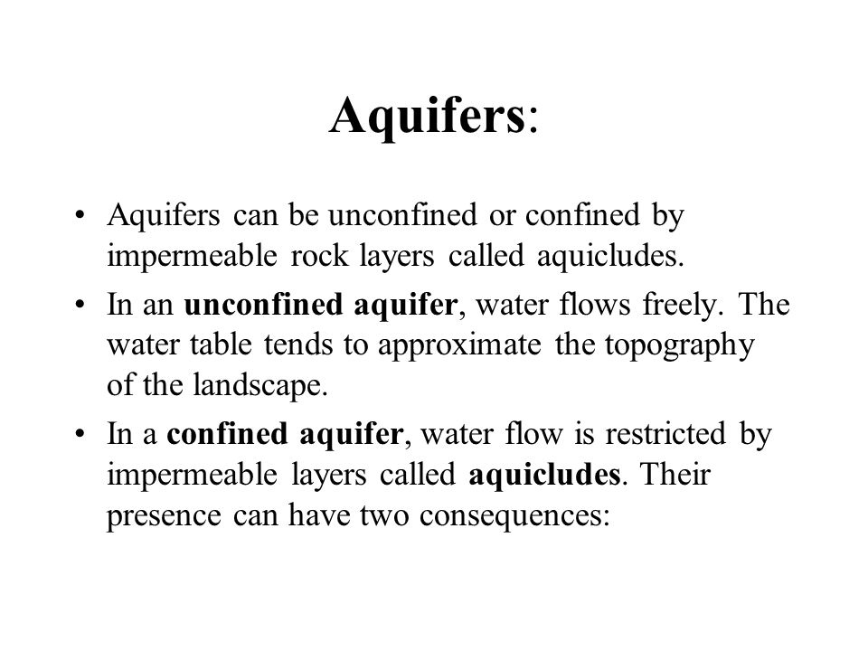 Aquifers: Aquifers can be unconfined or confined by impermeable rock layers called aquicludes.