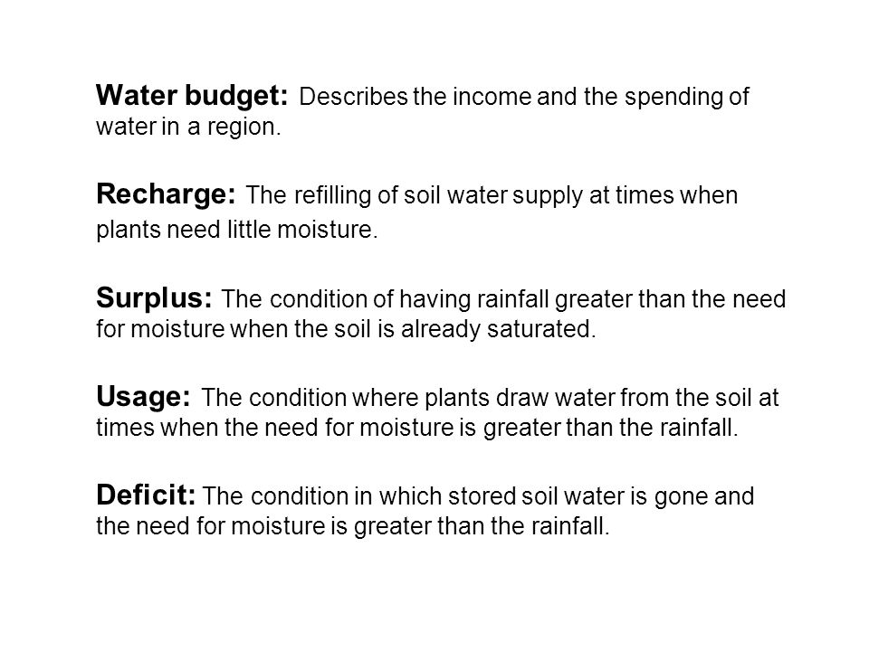 Water budget: Describes the income and the spending of water in a region.