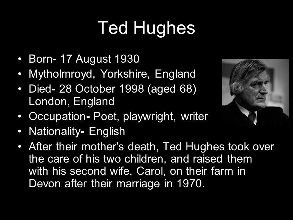 Ted Hughes Born- 17 August 1930 Mytholmroyd, Yorkshire, England