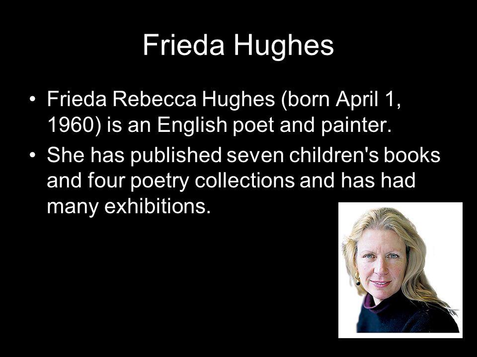 Frieda Hughes Frieda Rebecca Hughes (born April 1, 1960) is an English poet and painter.