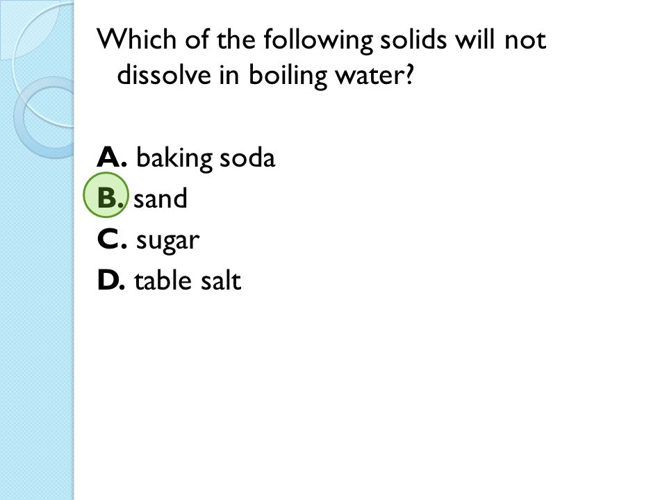 Which of the following solids will not dissolve in boiling water