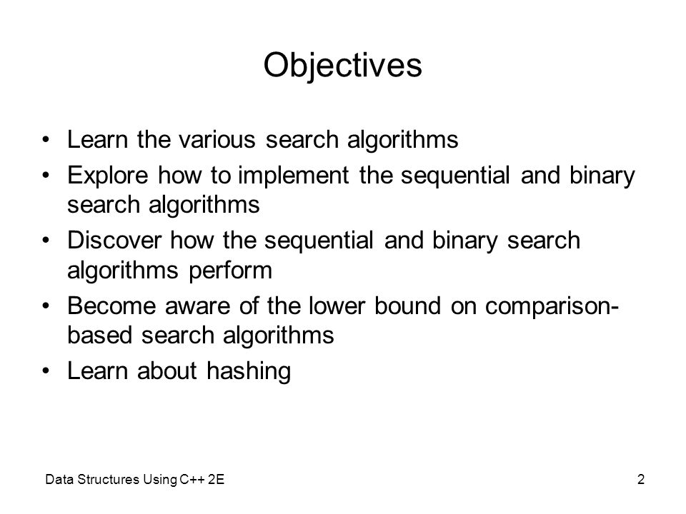 Objectives Learn the various search algorithms