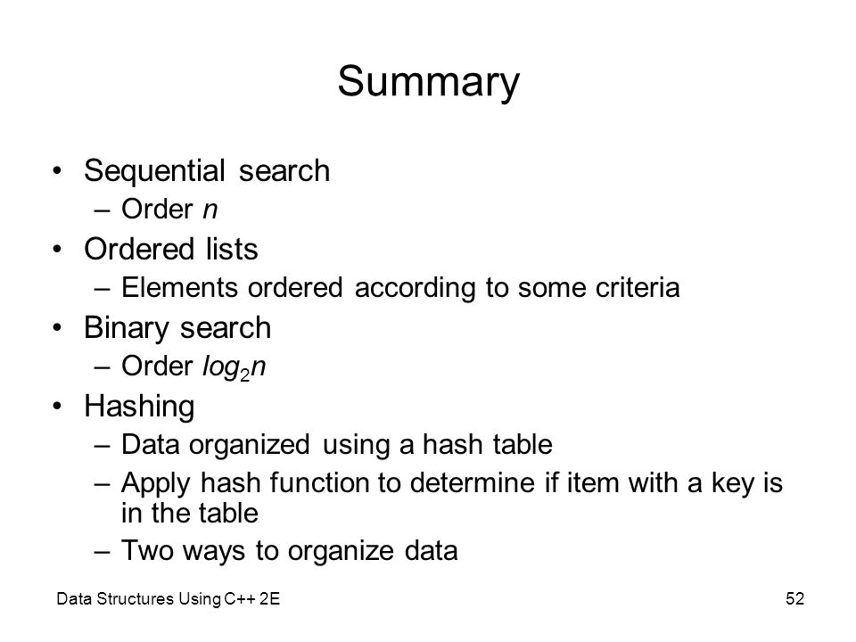 Summary Sequential search Ordered lists Binary search Hashing Order n