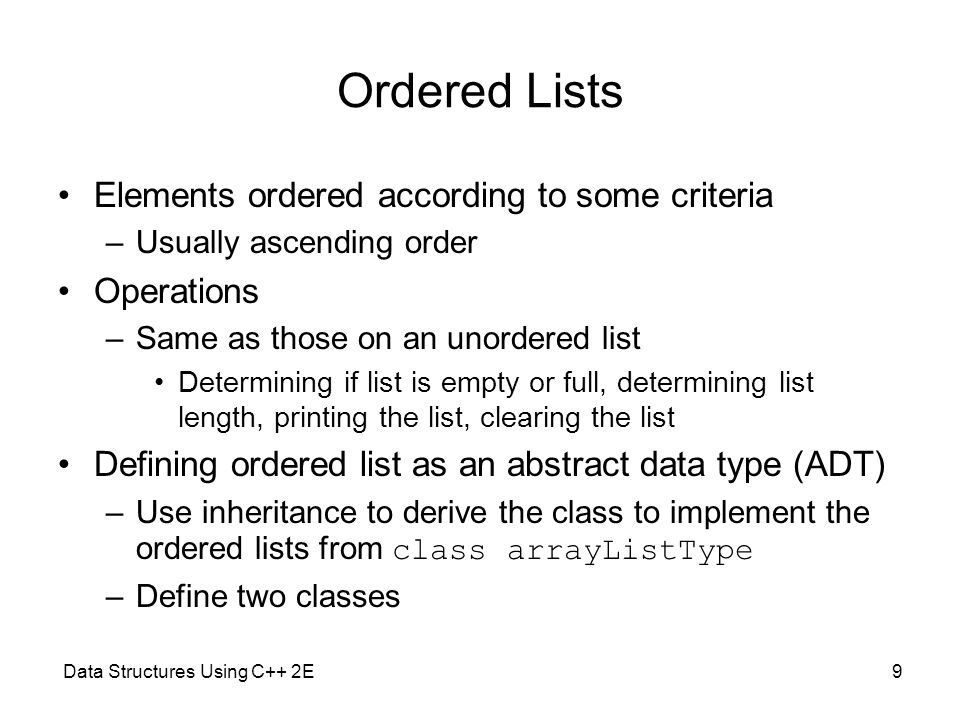 Ordered Lists Elements ordered according to some criteria Operations