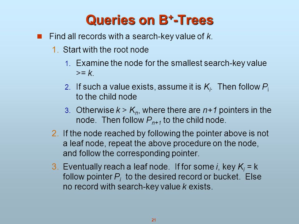 Queries on B+-Trees Find all records with a search-key value of k.