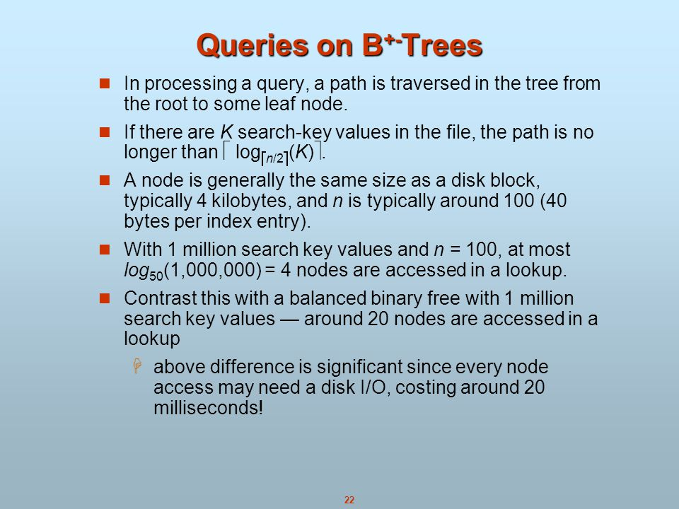Queries on B+-Trees In processing a query, a path is traversed in the tree from the root to some leaf node.