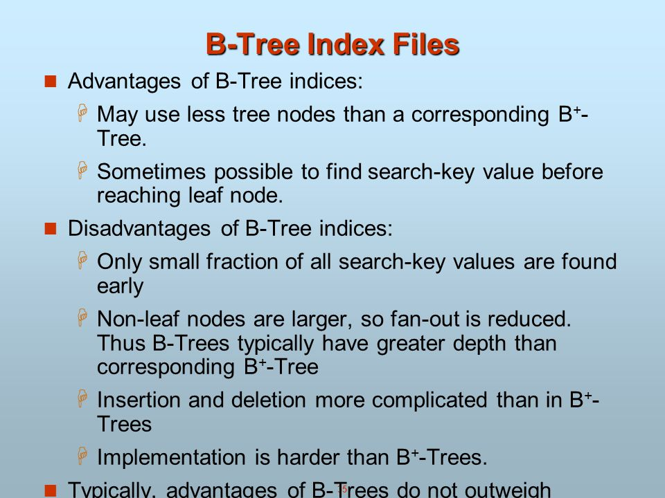 B-Tree Index Files Advantages of B-Tree indices: