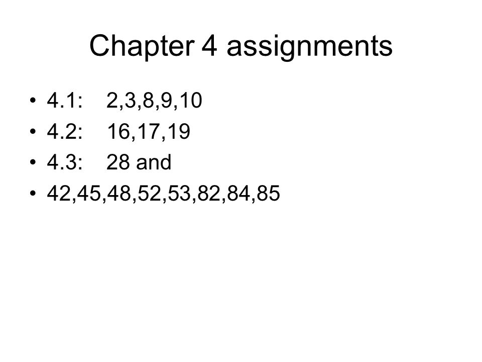 Chapter 4 assignments 4.1: 2,3,8,9,10 4.2: 16,17,19 4.3: 28 and