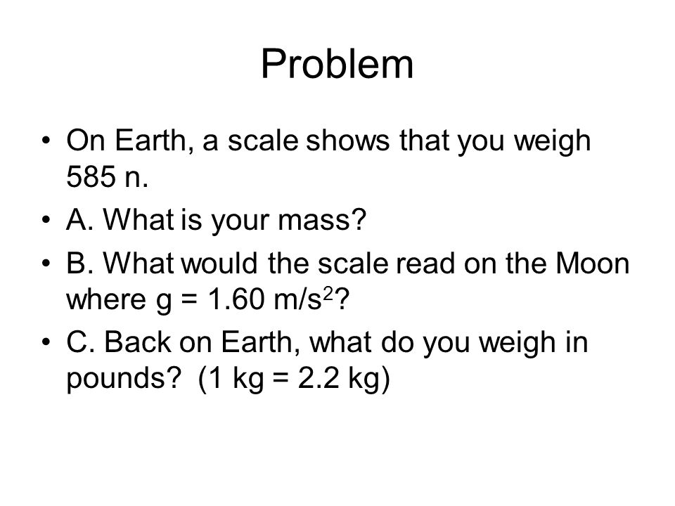 Problem On Earth, a scale shows that you weigh 585 n.