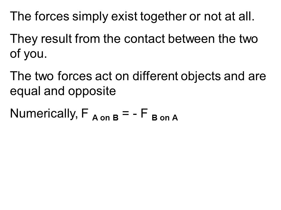The forces simply exist together or not at all.
