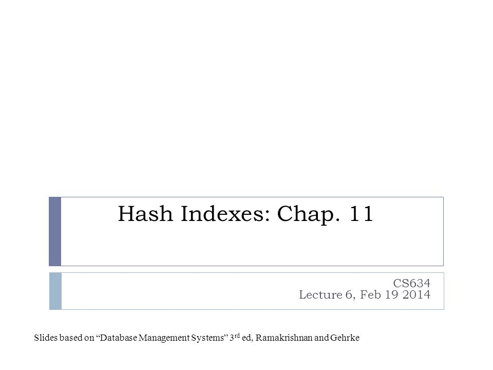 Hash Indexes: Chap. 11 CS634 Lecture 6, Feb 19 2014