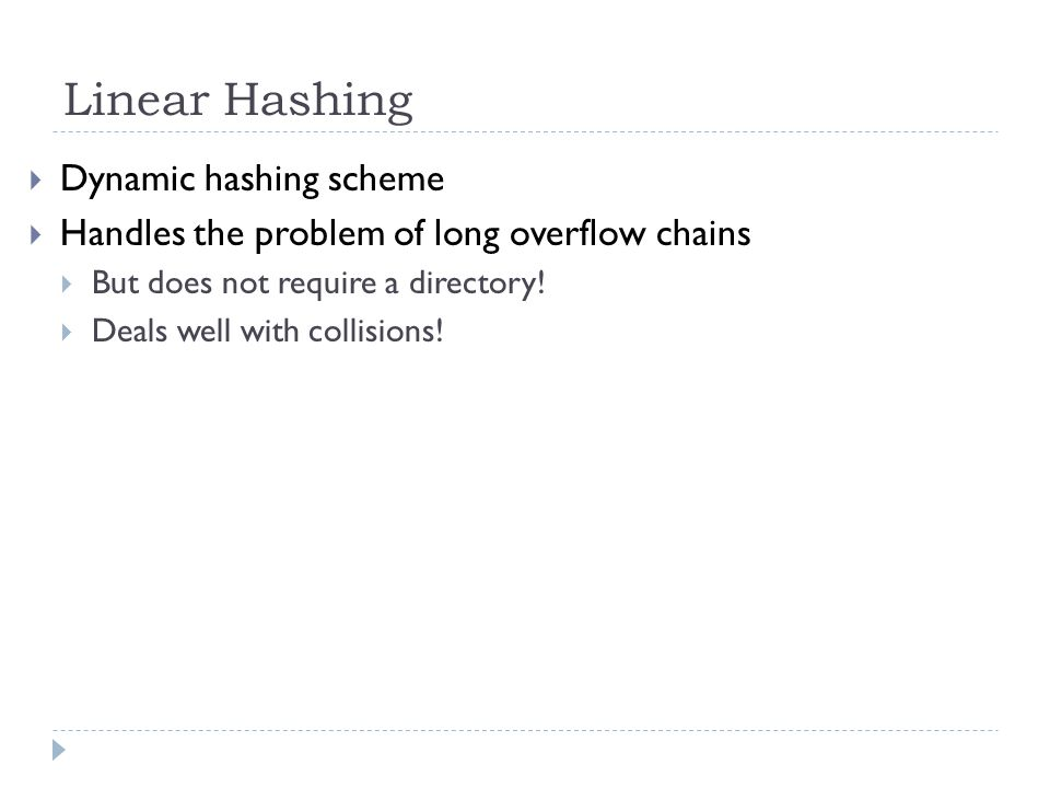 Linear Hashing Dynamic hashing scheme