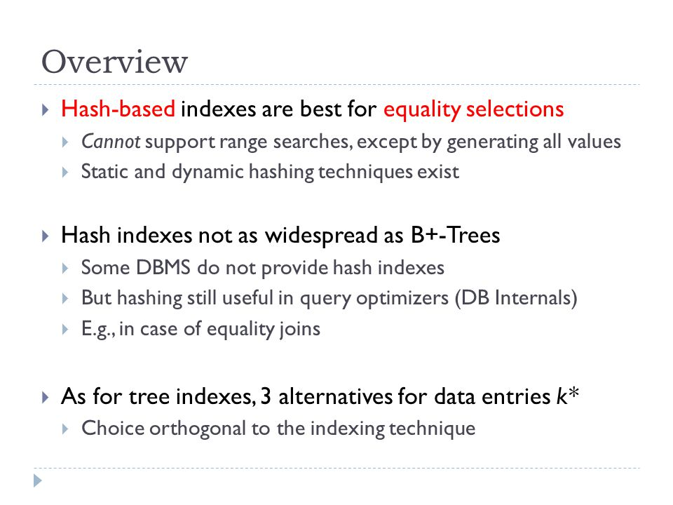 Overview Hash-based indexes are best for equality selections