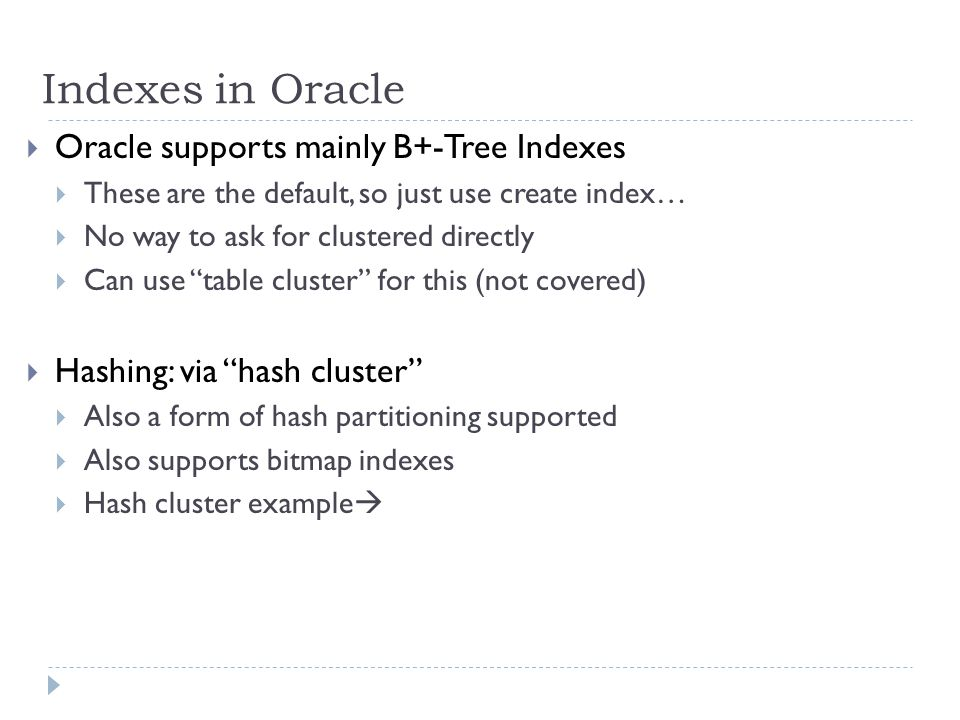 Indexes in Oracle Oracle supports mainly B+-Tree Indexes