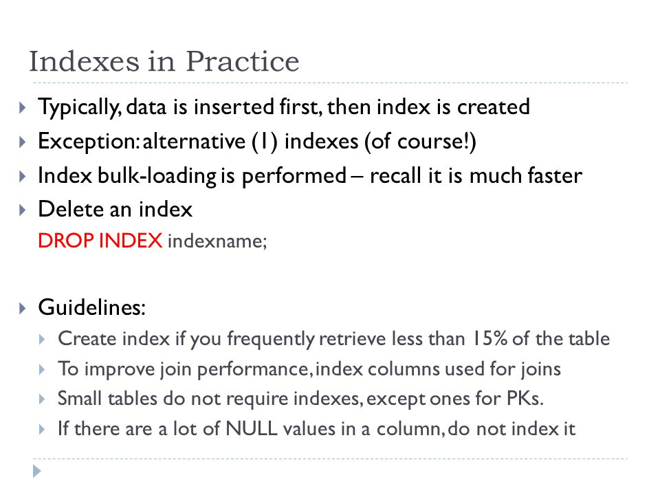 Indexes in Practice Typically, data is inserted first, then index is created. Exception: alternative (1) indexes (of course!)
